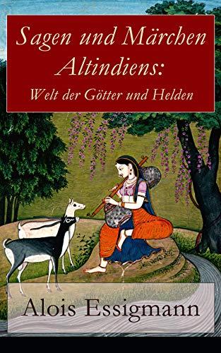 Sagen und Märchen Altindiens: Welt der Götter und Helden: 31 Legenden aus Indien