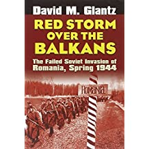 Red Storm over the Balkans: The Failed Soviet Invasion of Romania, Spring 1944 (Modern War Studies) by David M. Glantz (2006-11-16)