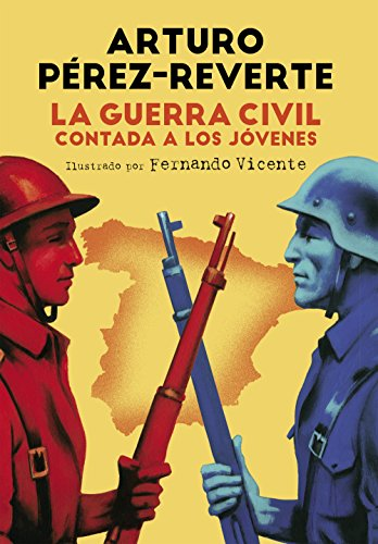 La Guerra Civil contada a los jóvenes por Arturo Pérez-Reverte