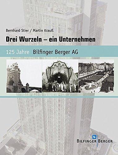 Drei Wurzeln - ein Unternehmen. 125 Jahre Bilfinger Berger AG