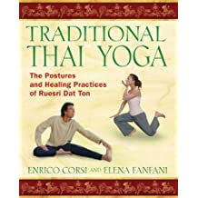 Traditional Thai Yoga: The Postures and Healing Practices of Ruesri Dat Ton: The Postures and Healing Practices of Ruesri DadTonq