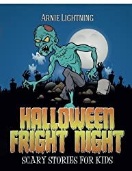 Halloween Fright Night: Scary Stories for Kids: Ghost Stories, Halloween Jokes, and Halloween Coloring Book! (Haunted Halloween Fun) (Volume 7) by Arnie Lightning (2015-10-06)