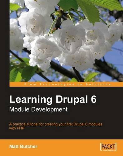 Learning Drupal 6 Module Development: A practical tutorial for creating your first Drupal 6 modules with PHP by Matt Butcher (2008-05-08)