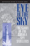 Eye in the Sky: The Story of the CORONA Spy Satellites (Smithsonian History of Aviation & Spaceflight S.)