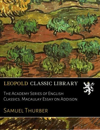 The Academy Series of English Classics. Macaulay Essay on Addison por Samuel Thurber