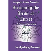 Becoming the Bride of Christ: A Personal Journey (Volume 1) by Ms Marilynn Dawson (2012-08-03)