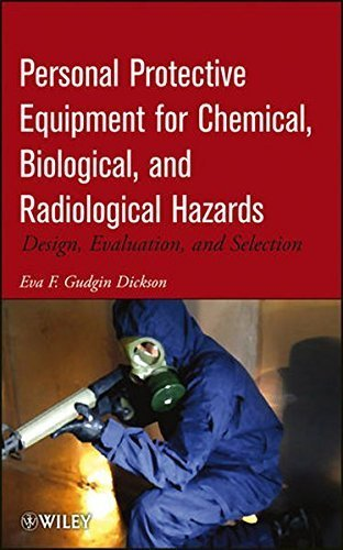Personal Protective Equipment for Chemical, Biological, and Radiological Hazards: Design, Evaluation, and Selection by Eva F. Gudgin Dickson (2012-10-23)