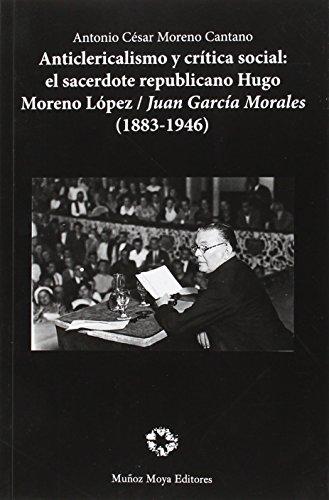 ANTICLERICALISMO Y CIRITICA SOCIAL: EL SACERDOTE REPUBLICANO (Ensayo) por MORENO CANTANO ANTONIO