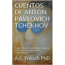 CUENTOS DE ANTON PAVLOVICH TCHEKHOV: Tomo 39 de la coleccion Crema y nata de la literatura rusa, traducido por (Crema y \nata de la literatura rusa)
