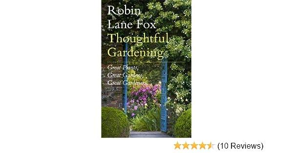 Thoughtful Gardening: Great Plants, Great Gardens, Great Gardeners:  Amazon.co.uk: Robin Lane Fox: 9781846142895: Books Design