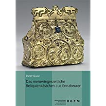 Das Merowingerzeitliche Reliquienkastchen Aus Ennabeuren: Eine Studie Zu Den Fruhmittelalterlichen Reisereliquiaren Und Chrismalia (Kataloge VOR- Und Fruhgeschichtlicher Altertumer)