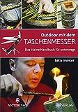 Outdoor mit dem Taschenmesser: Das kleine Handbuch für unterwegs - Felix Immler