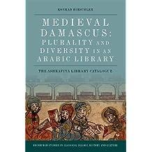 MEDIEVAL DAMASCUS PLURALITY & (Edinburgh Studies in Classical Islamic History and Culture E)