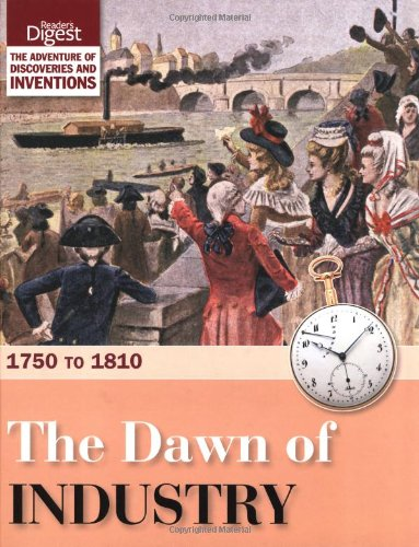 the-dawn-of-industry-1750-to-1810-readers-digest