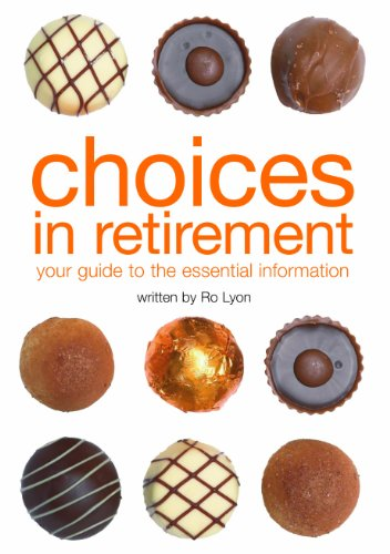 Choices in Retirement: Your Guide to Essential Information: Your Guide to the Essential Information