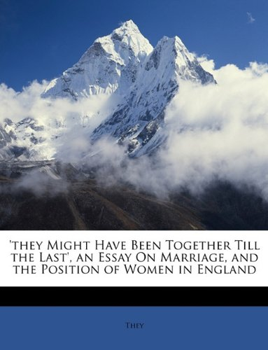 'they Might Have Been Together Till the Last', an Essay On Marriage, and the Position of Women in England
