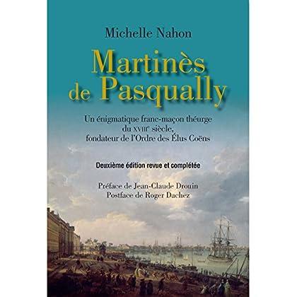 Martines des Pasqually : Un énigmatique franc-maçon théurge du XVIIIe siècle, fondateur de l'Ordre des Elus Coëns