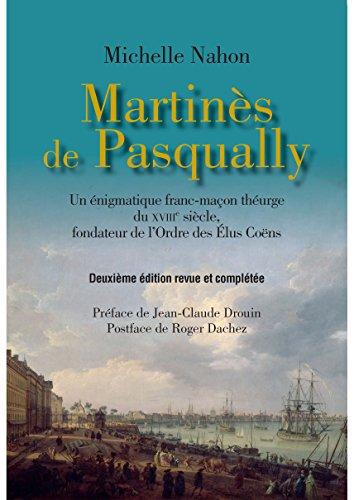 Martines des Pasqually : Un énigmatique franc-maçon théurge du XVIIIe siècle, fondateur de l'Ordre des Elus Coëns par Michelle Nahon