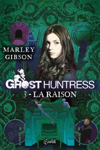 GHOST HUNTRESS T03 : LA RAISON