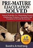 PRE-MATURE EJACULATION SOLVED: Maintaining Potency, Eliminating Premature Ejaculation & Erectile Dysfunction