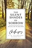 The Silent Shades of Sorrow: Healing for the Wounded (C.H. Spurgeon Classics)