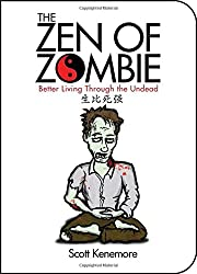 Zen of Zombie, The: Better Living Through the Undead