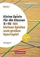 Kleine Spiele für die Klassen 5-10 / Band 3 - Mit kleinen Spielen zum großen Sportspiel: Buch