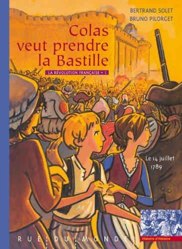 La Révolution française, Tome 1 : Colas veut prendre la Bastille par Bertrand Solet, Bruno Pilorget