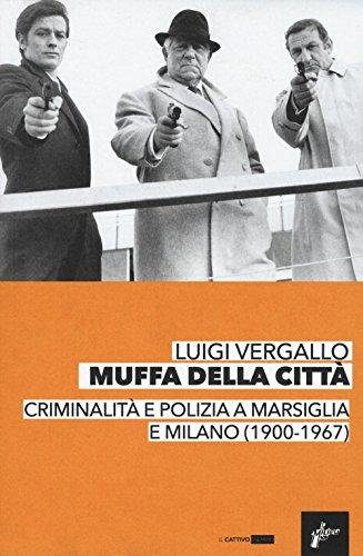 muffa-dalle-citt-criminalit-e-polizia-a-marsiglia-e-milano-1900-1967