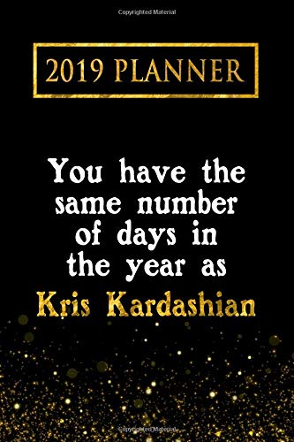 2019 Planner: You Have The Same Number Of Days In The Year As Kris Kardashian: Kris Kardashian 2019 Planner por Daring Diaries