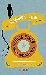 Lucia Binar und die russische Seele: Roman
