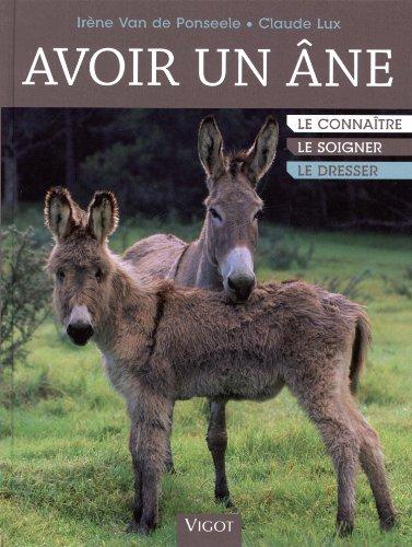 Avoir un âne : Le connaître, le soigner, le dresser par Irène Van de Ponseele