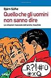 Scarica Libro Quello che gli uomini non sanno dire Le emozioni nascoste dell animo maschile (PDF,EPUB,MOBI) Online Italiano Gratis