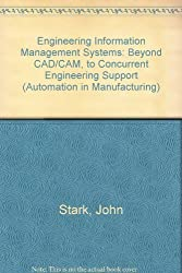 Engineering Information Management Systems: Beyond CAD/CAM to Concurrent Engineering Support (Automation in Manufacturing) by John Stark (1992-02-03)
