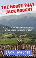 The House that Jack Bought: A Scotsman and his Lodgers in the Spanish Hinterland (English Edition)