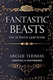 Fantastic Beasts - The Ultimate Quiz Book: 400 Questions and Answers