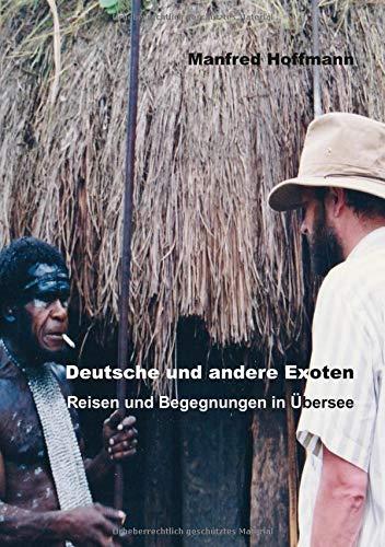 Deutsche und andere Exoten: Reisen und Begegnungen in Übersee