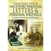 Tracing Your Ancestors Through Letters and Personal Writings (Guide for Family Historians)