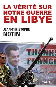 La vérité sur notre Guerre en Libye (Documents) par [Notin, Jean-Christophe]