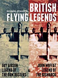 Guy Gibson: Legend of the Dam Busters & John Moffat: Legend of the Bismarck (British Flying Legends Book 1)