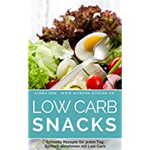 Low Carb Snacks: 50 Sandwiches, Suppen, Salate & Co. unter 300 Kalorien (Genussvoll abnehmen mit Low Carb 4)