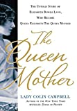 The Queen Mother: The Untold Story of Elizabeth Bowes Lyon, Who Became Queen Elizabeth The Queen Mother by Colin Campbell (2012-04-24)