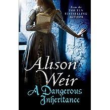 A Dangerous Inheritance by Alison Weir (2012-06-21)