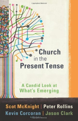Church in the Present Tense: A Candid Look at What's Emerging (Mersion: Emergent Village Resources for Communities of Faith) by Scot McKnight (2011-04-01)
