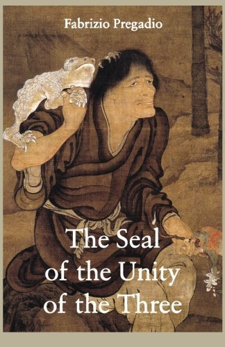 The Seal of the Unity of the Three: A Study and Translation of the Cantong qi, the Source of the Taoist Way of the Golden Elixir by Fabrizio Pregadio (2011-10-07)