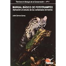 Manual Básico De Fototrampeo: Aplicación Al Estudio De Los Vertebrados Terrestres (Técnicas en Biología de la Conservación)