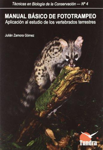 Manual Básico De Fototrampeo: Aplicación Al Estudio De Los Vertebrados Terrestres (Técnicas en Biología de la Conservación) por Julián Zamora Gómez