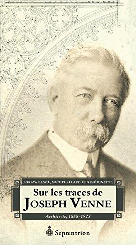 Sur les traces de Joseph Venne: Architecte, 1858-1925 par Michel Allard