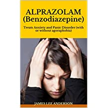 ALPRAZOLAM (Benzodiazepine): Treats Anxiety and Panic Disorder (with or without agoraphobia) (English Edition)