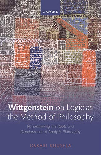 Wittgenstein on Logic as the Method of Philosophy: Re-examining the Roots and Development of Analytic Philosophy (English Edition)